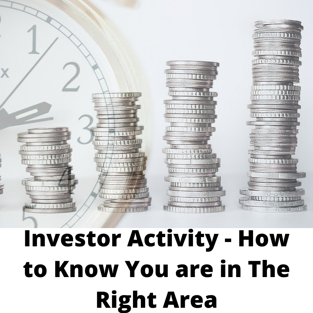 Investor Activity - How to know you are in the right area