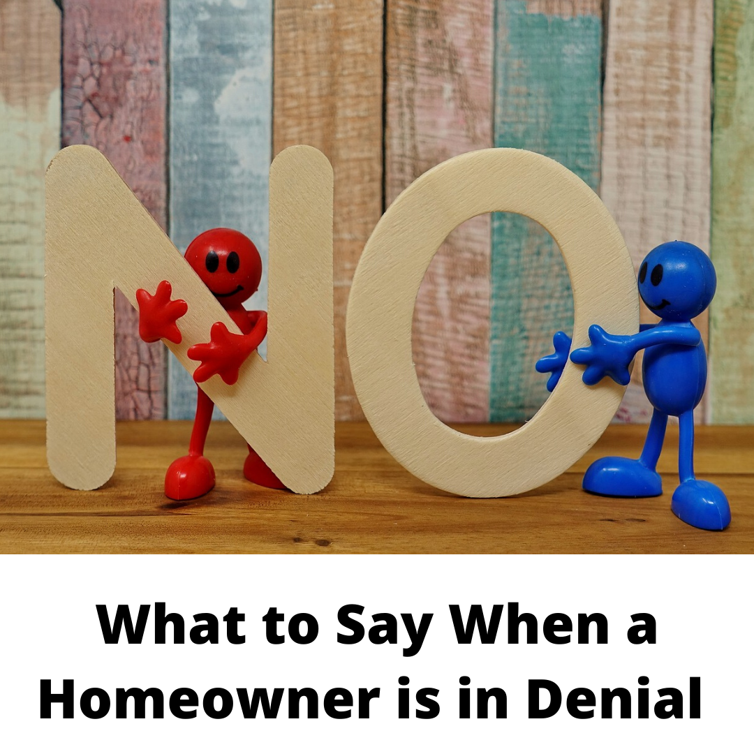 What to Say When a Homeowner is in Denial