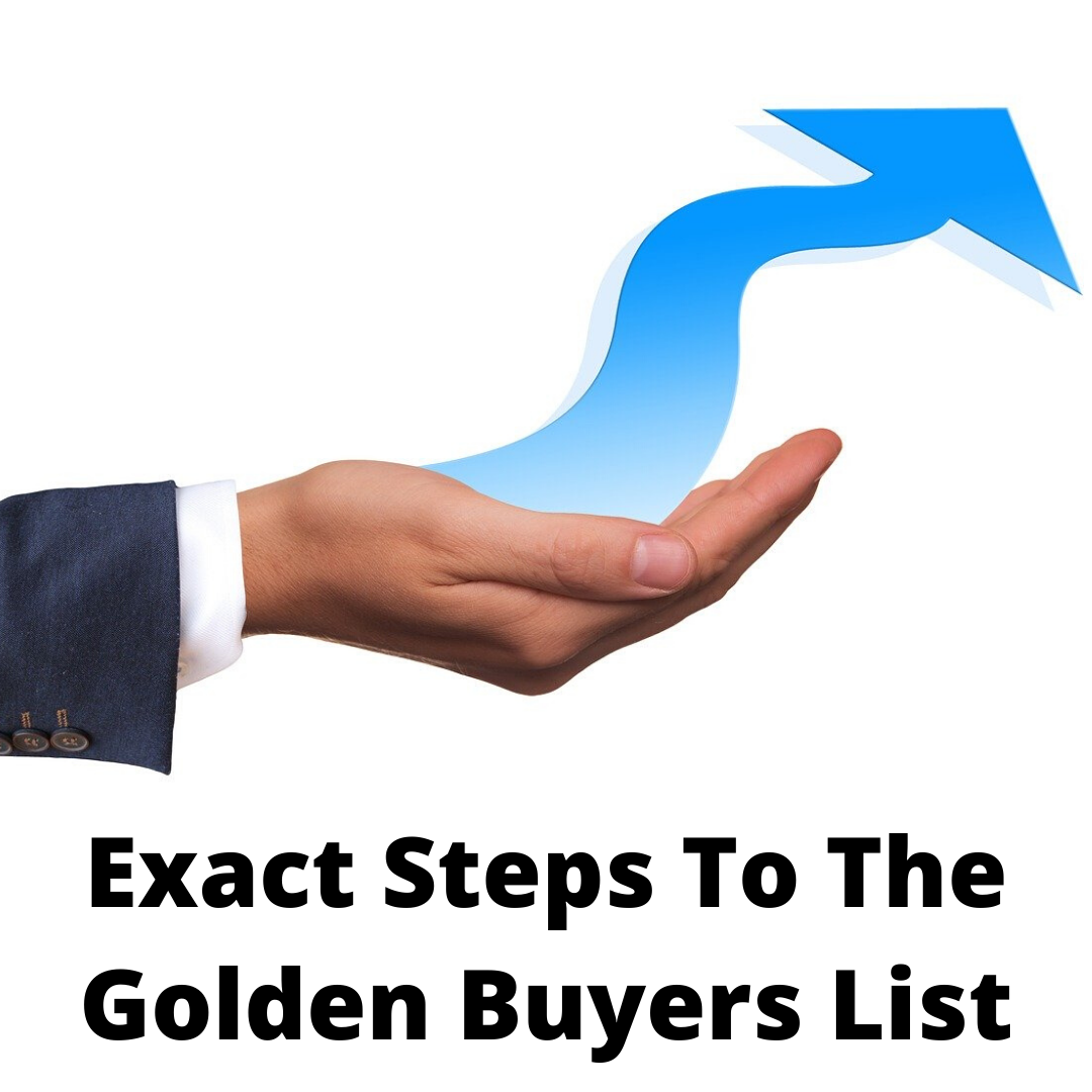 Exact steps to the golden buyers list