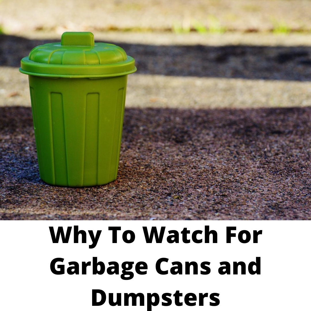 Why to Watch for Garbage Cans and Dumpsters