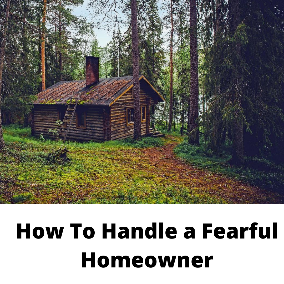 How to Handle A Fearful Homeowner