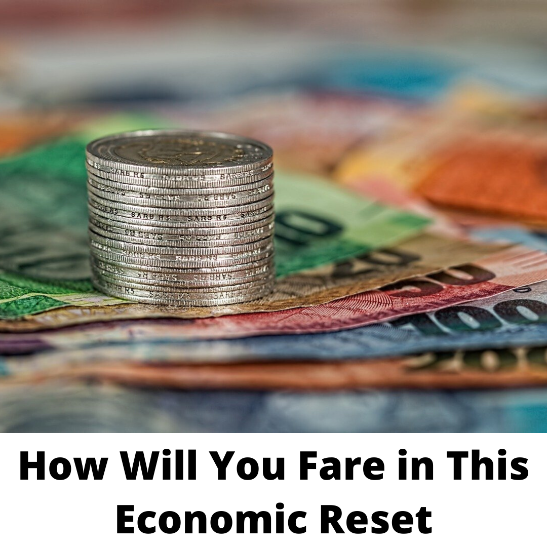 How Will you Fare in This Economic Reset?