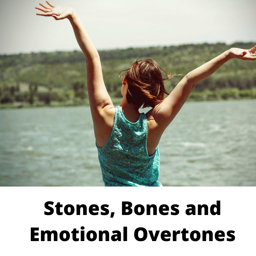 Stones, Bones and Emotional Overtones