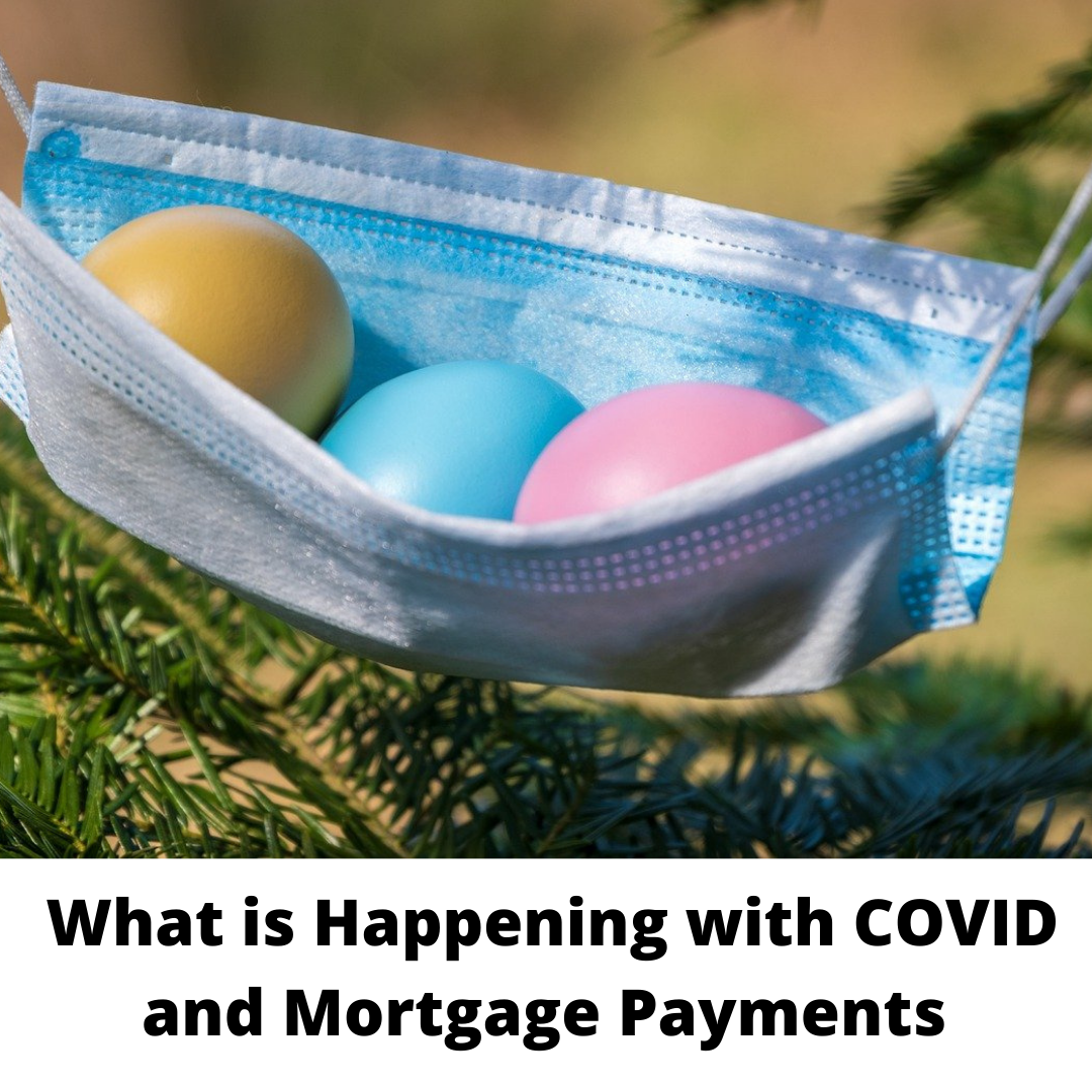 What is Happening with COVID and Mortgage Payments